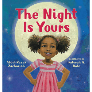 The Night is Yours - Abdul-Razak Zachariah - black children's books