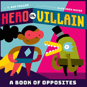 Hero vs. Villain A Book of Opposites (Board book)